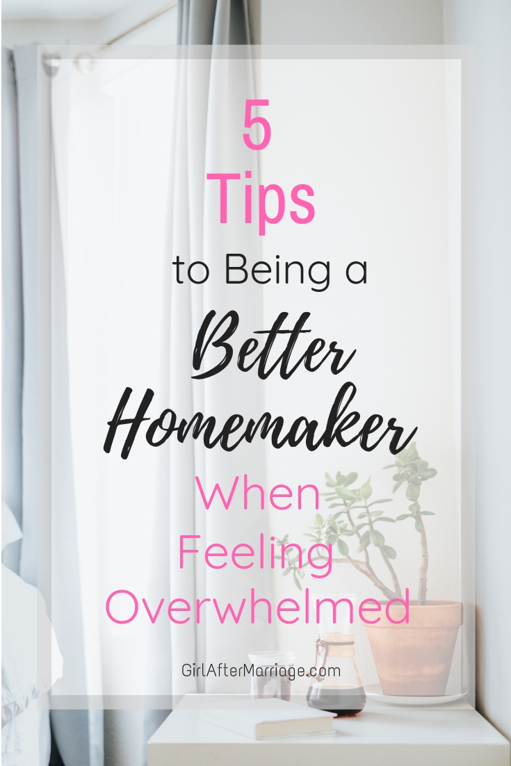 5 Tips to Becoming a Better Homemaker When Feeling Overwhelmed
